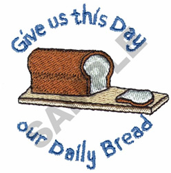 GIVE US THIS DAY OUR DAILY BREAD embroidery design