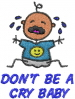 DONT BE A CRY BABY embroidery design