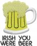 Beer Mug IRISH YOU WERE BEER embroidery design