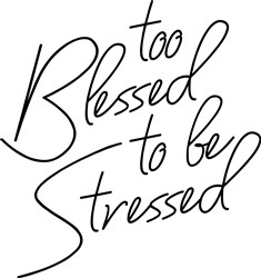Too Blessed To Be Stressed print art