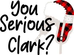 You Serious Clark? print art