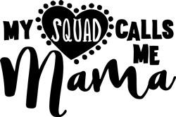 Squad Calls Me Mama print art