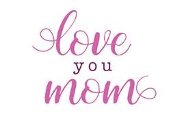 Love You Mom print art