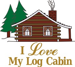 I Love My Log Cabin print art