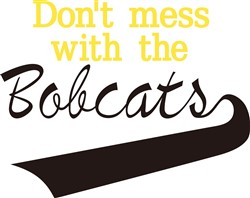 Bobcats Dont Mess print art