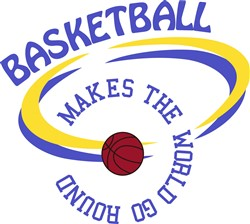Basketball Makes The World Go Round print art