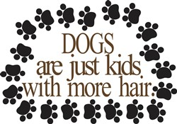 Dogs Are Kids With More Hair print art