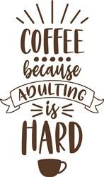 Coffee Because Adulting Is Hard print art