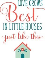 Love Grows Best In Little Houses print art