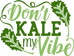 Don't Kale My Vibe print art