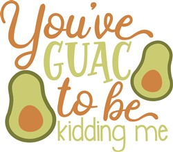 You've Guac To Be Kidding print art