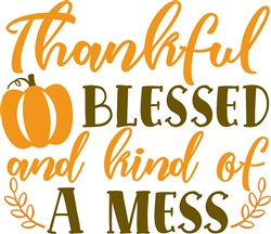 Thankful Blessed & A Mess print art