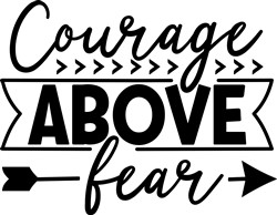 Courage Above Fear print art