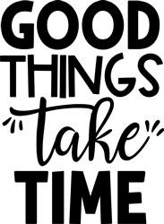 Good Things Take Time print art