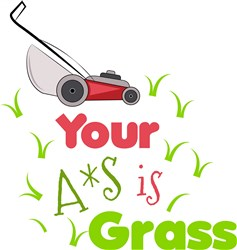 Your A*s Is Grass print art
