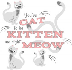 Cat You ve Cat To Be Kitten Me Right Meow print art