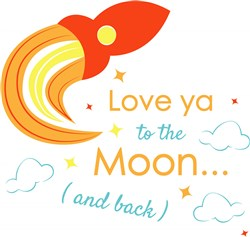 Rocket Love Ya To The Moon And Back print art