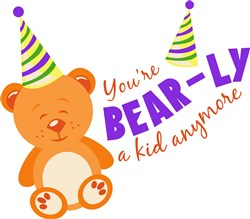 Youre BEARly A Kid Anymore print art