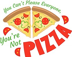 Pizza You Can t Please Everyone Youre Not Pizza print art