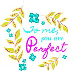 To Me You Are Perfect print art