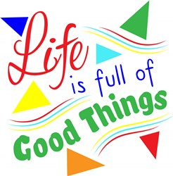 Life Is Full Of Good Things print art