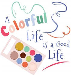 A Colorful Life Is A Good Life print art