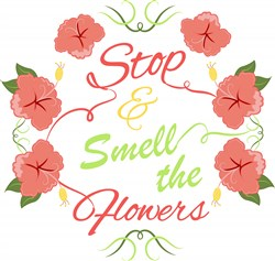 Stop & Smell The Flowers print art