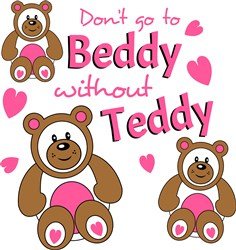 Don t Go To Beddy Without Teddy print art