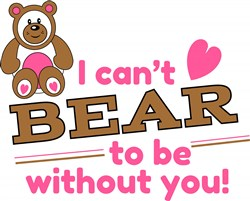 I Can t Bear To Be Without You print art