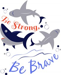 Sharks Be Strong Be Brave print art