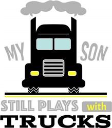 My Son Still Plays With Trucks print art