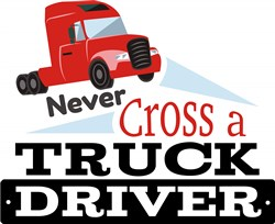 Never Cross A Truck Driver print art