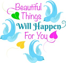 Beautiful Things Will Happen For You print art