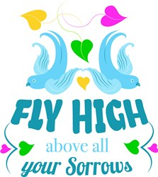 Fly High Above Your Sorrows print art