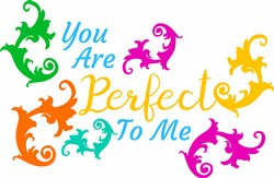 You Are Perfect To Me print art