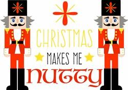 Nutcracker Christmas Makes Me Nutty print art
