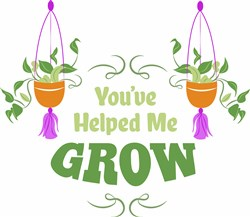 Plant You ve Helped Me Grow print art