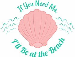 Shell If You Need Me I ll Be At The Beach print art