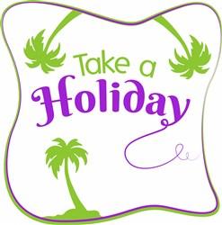Take A Holiday print art