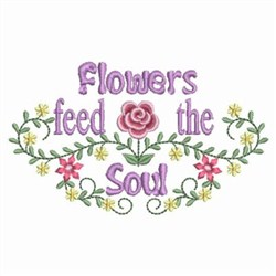 Flowers Feed The Soul embroidery design