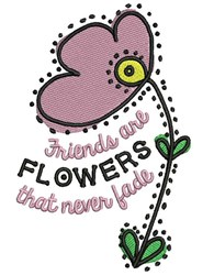 Friends Are Flowers That Never Fade embroidery design