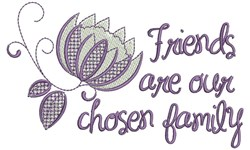 Friends Are Our Chosen Family embroidery design