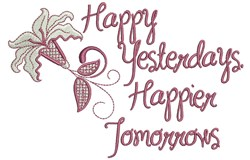 Happy Yesterdays Happier Tomorrows embroidery design