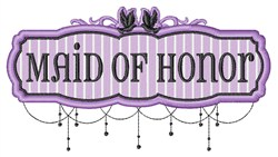 Maid Of Honor Sign embroidery design