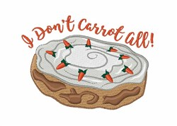 I Dont Carrot embroidery design