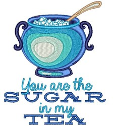 You Are The Sugar In My Tea embroidery design