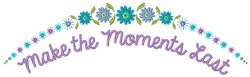 Moments Last embroidery design