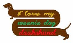 Love My Weenie Dog embroidery design