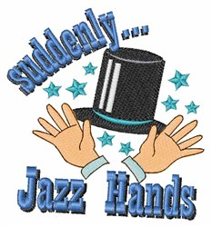 Suddenly Jazz Hands embroidery design
