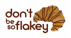 Dont Be Flakey embroidery design